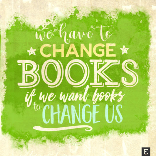 We have to change books, if we want books to change us #book #quote