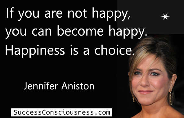 Happiness Is a Choice - Jennifer Aniston